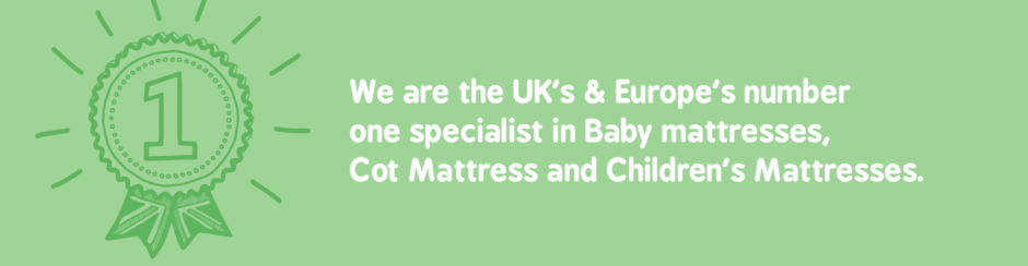 We are the UK's & Europe's number one specialist in Baby mattresses, Cot Mattress and Children's Mattresses.